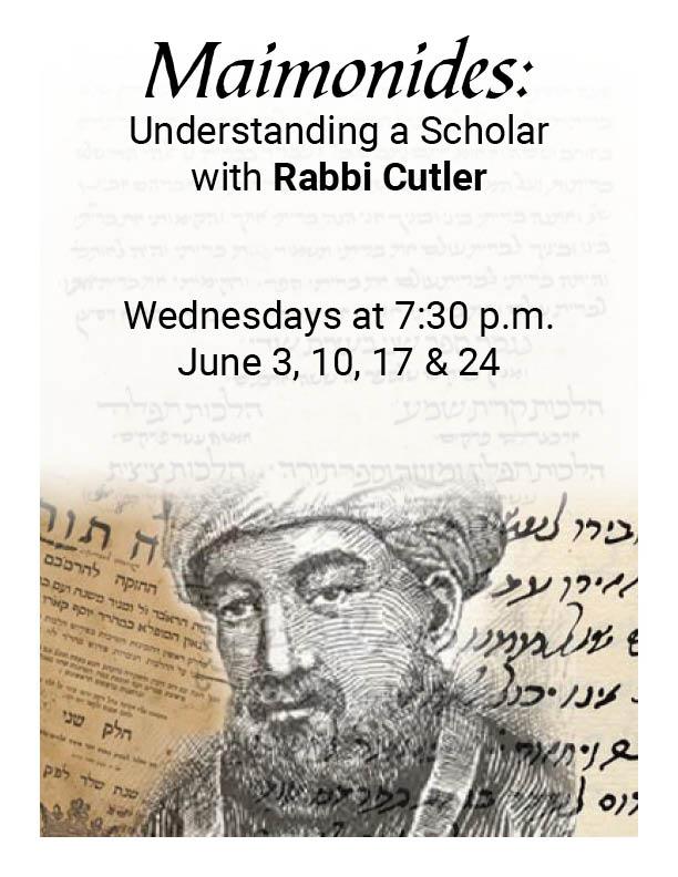 7:30 pm: Maimonides – Understanding a Scholar with Rabbi Cutler